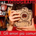 Foto fai-da-te, 1° parte: errori comuni