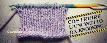 Knooking: Come Costruire l'Uncinetto per Lavorare a Maglia