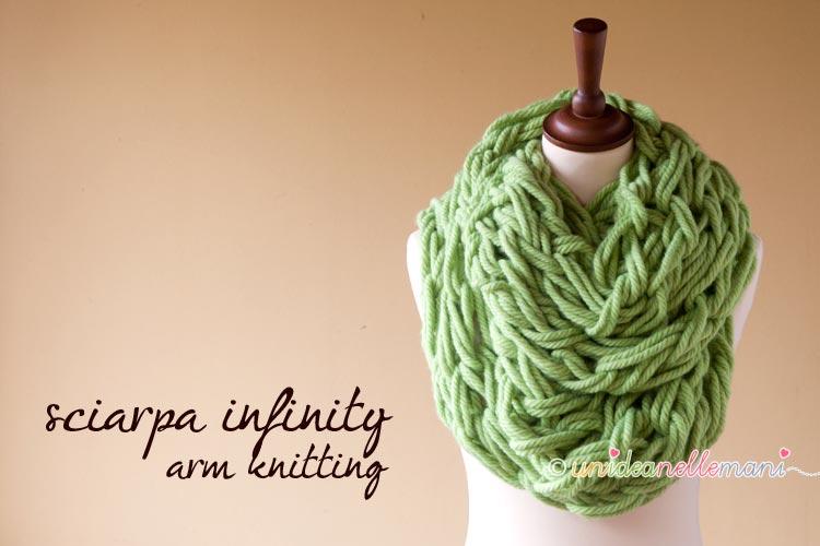 sciarpa infinity, sciarpa modello infinity, arm knitting,