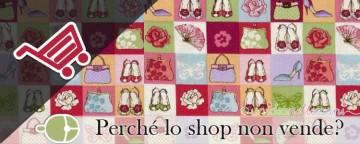 Creazioni handmade: perché lo shop non vende?