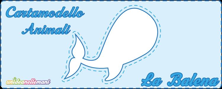 cartamodello balena, cartamodello balena stoffa, cartamodello balena feltro,