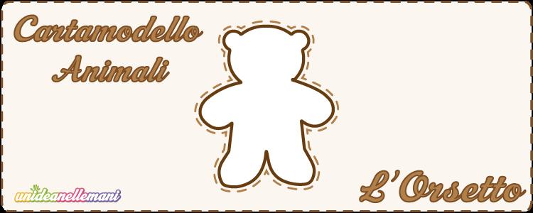 cartamodello orsetto, cartamodello orsetto stoffa, cartamodello orsetto feltro,