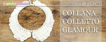 Come creare una Collana colletto all'uncinetto glamour!